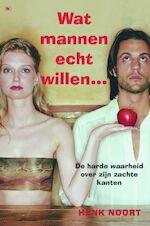 Wat mannen echt willen ... - HENK Noort (ISBN 9789044313079)