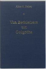 Van Bethlehem tot Golgotha - Alice Anne Bailey (ISBN 9789062718856)