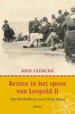 Reizen in het spoor van Leopold II - Kris Clerckx (ISBN 9789020982404)