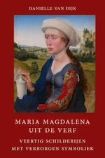 Maria Magdalena uit de verf - Danielle van Dijk (ISBN 9789491748509)