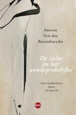 De stilte en het onuitsprekelijke - Antoon Van den Braembussche (ISBN 9789462670839)