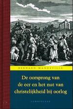 Oorsprong van de eer en het nut van christelijkheid bij oorlog - Bernard Mandeville, Bernard Mandeville (ISBN 9789047701620)