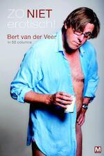 Zo niet erotisch! - Bert van der Veer (ISBN 9789460680090)
