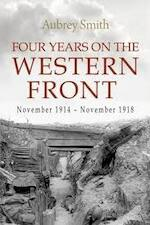 Four Years On the Western Front: November 1914 - November 1918 - Aubrey Smith (ISBN 9781911445180)