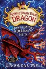How to Betray a Dragon's Hero - Cressida Cowell (ISBN 9781444913989)