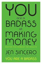 You Are a Badass at Making Money - Jen Sincero (ISBN 9780735224209)