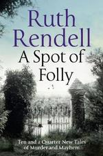 A spot of folly - ten and a quarter new tales of murder and mayhem - Ruth Rendell (ISBN 9781788160148)