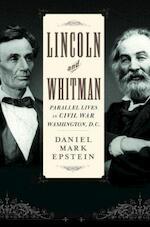 Lincoln and Whitman - Parallel lives in Civil War Washington - Daniel Mark Epstein (ISBN 9780345457998)