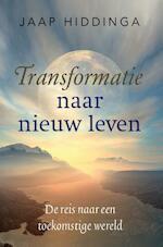 Transformatie naar nieuw leven - Jaap Hiddinga (ISBN 9789491172878)