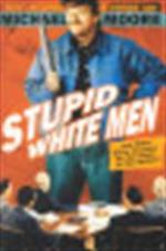 Stupid white men-- and other sorry excuses for the state of the nation! - Michael Moore (ISBN 9780060392451)