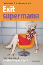 Exit supermama - Denise Hulst (ISBN 9789000319725)