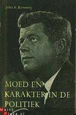 Moed en karakter in de politiek - John F. Kennedy, John Kooy