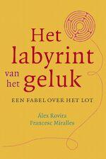 Het labyrint van geluk - Alex Rovira, Francesc Miralles (ISBN 9789022551035)