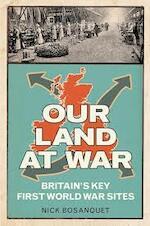 Our Land at War - Nick Bosanquet (ISBN 9780752499628)