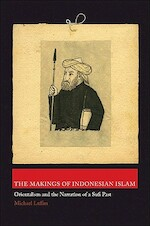 The Makings of Indonesian Islam - Orientalism and the Narration of a Sufi Past
