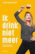 Ik drink niet meer - Loïs Bisschop (ISBN 9789000367634)