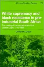 White Supremacy and Black Resistance in Pre-industrial South Africa - Clifton C. Crais, Professor And Director Institute Of African Studies Clifton C Crais (ISBN 9780521404792)