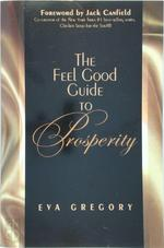 The Feel Good Guide to Prosperity - Eva Gregory (ISBN 9780975302705)