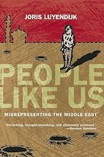 People Like Us: Misrepresenting the Middle East - Joris Luyendijk (ISBN 9781593762568)