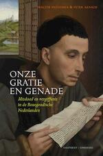 Onze gratie en genade - Walter Prevenier, Peter Arnade (ISBN 9789089244185)