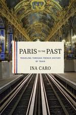Paris to the Past - Ina Caro (ISBN 9780393078947)
