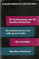 [Verzameld werk]. - De laatste jaren van mijn grootvader - De ondergang van de familie Boslowits - De avonden - Werther Nieland - Gerard-Kornelis van het Reve