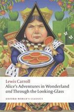 Alice's Adventures in Wonderland and Through the Looking-Glass and What Alice Found There - Lewis Carroll (ISBN 9780199558292)