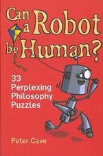 Can a Robot Be Human? - Peter Cave (ISBN 9781851685318)