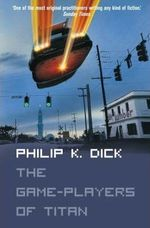 The Game-Players of Titan - Philip K. Dick (ISBN 9780007115884)