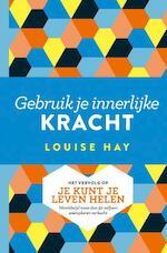 Gebruik je innerlijke kracht - Louise Hay (ISBN 9789020214796)