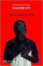 Bruciare tutto - Walter Siti (ISBN 9788817101271)
