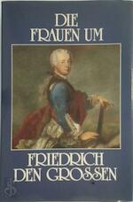Die Frauen um Friedrich den Grossen - Otto R. Gervais