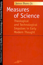 Measures of Science: theological and technological impulses in Early Modern Thought - James Jr Barry (ISBN 9780810114258)