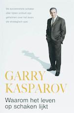 Waarom het leven op schaken lijkt - Garry Kasparov (ISBN 9789022991572)