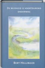 De wijsheid is voortdurend onderweg - Bert Hellinger (ISBN 9789080687455)