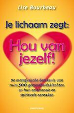 Je lichaam zegt: 'Hou van jezelf!' - Lise Bourbeau (ISBN 9789088400322)