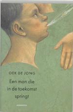 Een man die in de toekomst springt - Oek de Jong (ISBN 9789045702827)