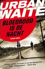 Bloedrood is de nacht - Urban Waite (ISBN 9789044962161)