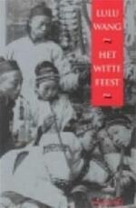 Het Witte Feest - Lulu Wang (ISBN 9789050001915)