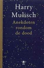 Anekdoten rondom de dood - Harry Mulisch