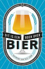 Dit is een boek over bier - Raymond van der Laan (ISBN 9789059567344)