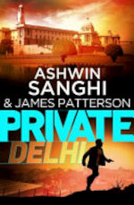 Private Delhi - James Patterson, Ashwin Sanghi (ISBN 9781784756673)