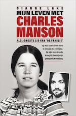 Mijn leven met Charles Manson - Dianne Lake (ISBN 9789402701043)