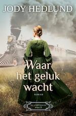 Waar het geluk wacht - Jody Hedlund (ISBN 9789029727594)