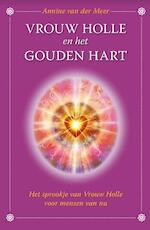 Vrouw Holle en het gouden hart - Annine E. G. van der Meer (ISBN 9789082672916)