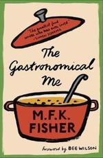 The Gastronomical Me - M. F. K. Fisher (ISBN 9781907970993)