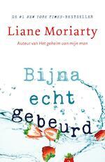 Bijna echt gebeurd - Liane Moriarty (ISBN 9789400509917)