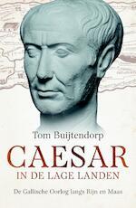 Caesar in de Lage Landen - Tom Buijtendorp (ISBN 9789401913904)
