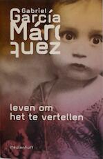 Leven om het te vertellen - Gabriel Garcia Marquez (ISBN 9789029072571)