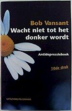 Wacht niet tot het donker wordt - Bob Vansant (ISBN 9789028931145)